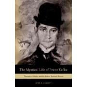The Mystical Life of Franz Kafka by June O. Leavitt