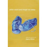When Word and Image Run Away: The Selected Poems of Mary Blinn