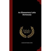 An Elementary Latin Dictionary by Charlton Thomas Lewis