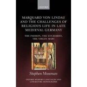 Marquard Von Lindau and the Challenges of Religious Life in Late Medieval Germany by Stephen Mossman