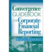 The Convergence Guidebook for Corporate Financial Reporting by Bruce Pounder
