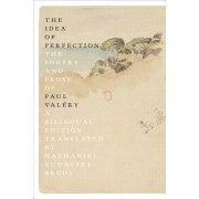 The Idea of Perfection: The Poetry and Prose of Paul Valery; Bilingual Edition