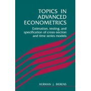 Topics in Advanced Econometrics by Herman J. Bierens
