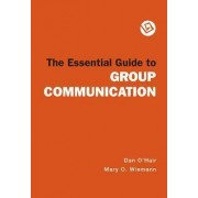 The Essential Guide to Group Communication by University Dan O'Hair