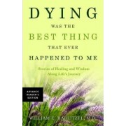 Dying Was the Best Thing That Ever Happened to Me by M.D. William E Hablitzel