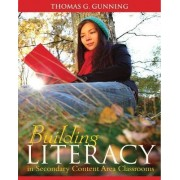 Building Literacy in Secondary Content Area Classrooms by Thomas G. Gunning