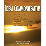 Ideal Commonwealths, Plutarch's Lycurgus, More's Utopia, Bacon's New Atlantis, Campanella's City of the Sun, Hall's Mundus Alter Et Idem by Plutarch