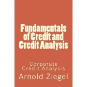 Fundamentals of Credit and Credit Analysis by MR Arnold Ziegel