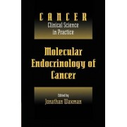 Molecular Endocrinology of Cancer: Volume 1, Part 2, Endocrine Therapies by Jonathan Waxman