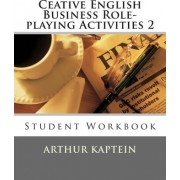 Ceative English Business Role-Playing Activities 2 by Arthur Kaptein