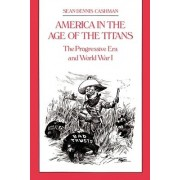 America in the Age of the Titans by Sean Dennis Cashman