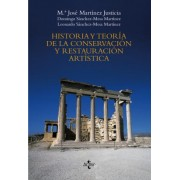 Historia y teoria de la conservacion y restauracion artistica / History and theory of art conservation and restoration by Maria Jose Martinez Justicia