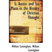 S. Austin and His Place in the History of Christian Thought by William Cunningham