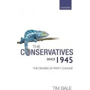 The Conservatives Since 1945 by Professor of Politics Tim Bale