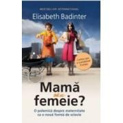 Mama sau femeie - Elisabeth Badinter