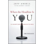 When the Headline is You by Jeff Ansell