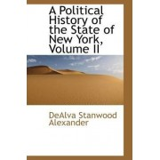 A Political History of the State of New York, Volume II by Dealva Stanwood Alexander