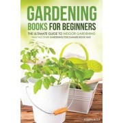 Gardening Books for Beginners - The Ultimate Guide to Indoor Gardening by Joseph Rosa