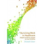 Surviving Work in Healthcare: How to Manage Working in Health and Social Care