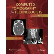 Computed Tomography for Technologists: Exam Review by Lois Romans