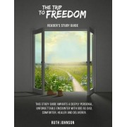 The Trip to Freedom - Reader's Study Guide: This Study Guide Imparts a Deeply Personal, Unforgettable Encounter with God as Father, Dad, Comforter, He