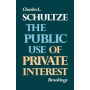 The Public Use of Private Interest by Charles L. Schultze