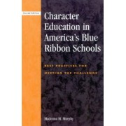Character Education in America's Blue Ribbon Schools by Madonna M. Murphy