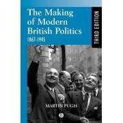 The Making of Modern British Politics, 1867-1945 by Martin Pugh