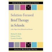 Solution Focused Brief Therapy in Schools by Michael S. Kelly