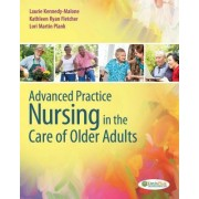 Advanced Practice Nursing in the Care of Older Adults by Dr Laurie Kennedy-Malone