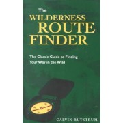 The Wilderness Route Finder: the Classic Guide to Finding Your Way in the Wild by Calvin Rutstrum