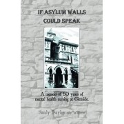 If Asylum Walls Could Speak by Sandy Bayley Nee Williams