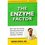 The Enzyme Factor: Diet for the Future by Hiromi Shinya