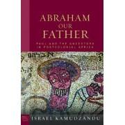 Abraham Our Father by Israel Kamudzandu