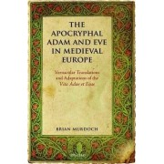 The Apocryphal Adam and Eve in Medieval Europe by Professor Brian Murdoch