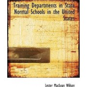 Training Departments in State Normal Schools in the United States by Lester MacLean Wilson