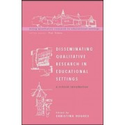 Disseminating Qualitative Research in Educational Settings by Christina Hughes