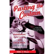 Parting the Curtain by Walter L. Hixson