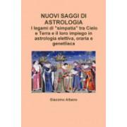 """Nuovi Saggi Di Astrologia. I Legami Di """"Simpatia"""" Tra Cielo E Terra E Il Loro Impiego in Astrologia Elettiva, Oraria E Genetliaca"""