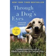Through a Dog's Eyes by Dr Jennifer Arnold