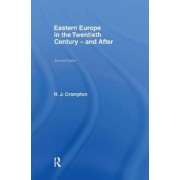 Eastern Europe in the Twentieth Century - And After by R. J. Crampton