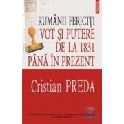 Rumanii fericiti. Vot si putere de la 1831 pana in prezent - Cristian Preda