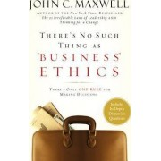 There's No Such Thing as Business Ethics by John C. Maxwell