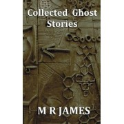 Collected Ghost Stories - A Collection of 22 M R James Stories by M. R. James