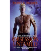 Obsession Untamed: A Feral Warriors Novel by Pamela Palmer