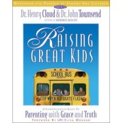 Raising Great Kids: Workbook for Parents of School-age Children by Dr. Henry Cloud