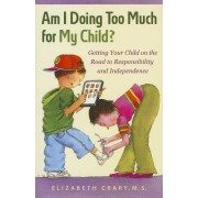 Am I Doing Too Much for My Child? by Elizabeth Crary MS