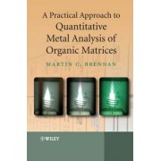 A Practical Approach to Quantitative Metal Analysis of Organic Matrices by Martin Brennan