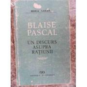 Blaise Pascal Un Discurs Asupra Ratiunii - Horia Lazar