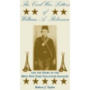 The Civil War Letters of William A. Robinson and the Story of the 89th New York Volunteer Infantry by Robert J Taylor